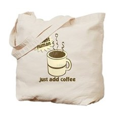 Instant Human - Just Add Coffee Tote Bag