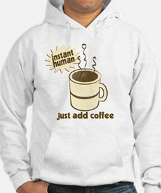 Instant Human - Just Add Coffee Hoodie