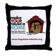 A Dog House is NOT A Home Throw Pillow