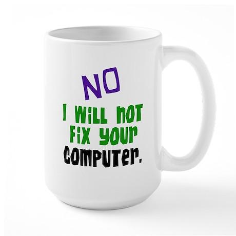 I Won't Fix Your Computer Large Mug