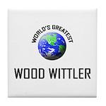 World's Greatest WOOD WITTLER Tile Coaster