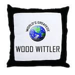 World's Greatest WOOD WITTLER Throw Pillow