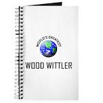 World's Greatest WOOD WITTLER Journal