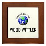 World's Greatest WOOD WITTLER Framed Tile