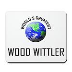 World's Greatest WOOD WITTLER Mousepad