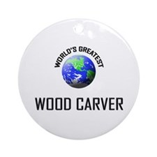 World's Greatest WOOD CARVER Ornament (Round)
