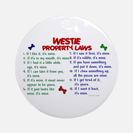 Westie Property Laws 2 Ornament (Round)
