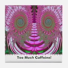 Too Much Caffeine Tile Coaster
