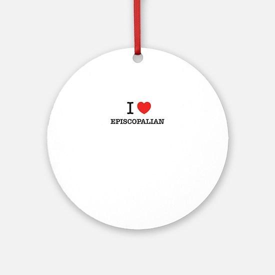 I Love EPISCOPALIAN Round Ornament