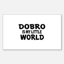 Dobro Is My Little World Sticker (Rectangle)