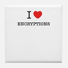 I Love ENCRYPTIONS Tile Coaster