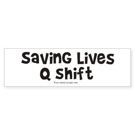Saving Lives q Shift Bumper Sticker