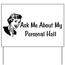 Ask Me About My Personal Hell Yard Sign