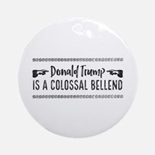 Trump is a Colossal Bellend Round Ornament