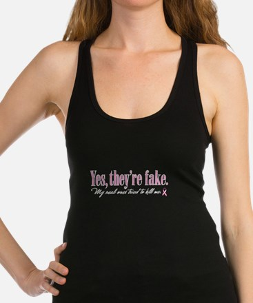 Cute Yes they.re fake the real ones tried to kill me Racerback Tank Top