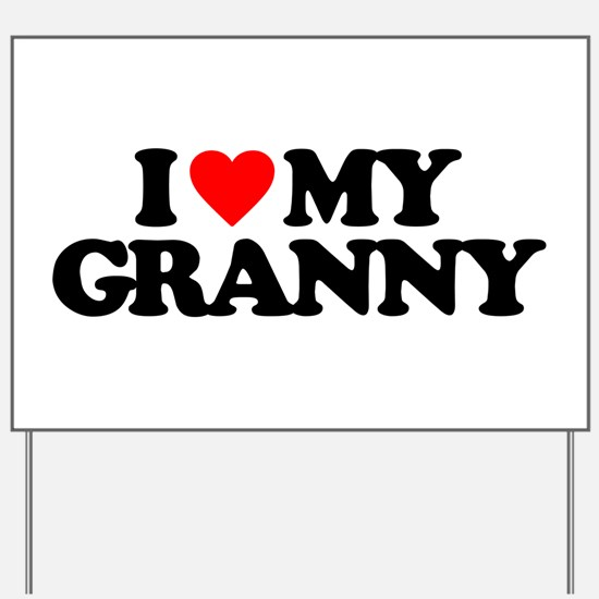 I LOVE MY GRANNY Yard Sign