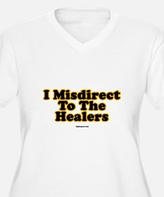 I Misdirect To The Healers T-Shirt