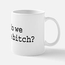 how do we beat the bitch? Mug