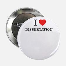 "I Love DISSERTATION 2.25"" Button"