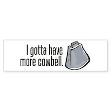 I Gotta Have More Cowbell! Bumper Bumper Sticker