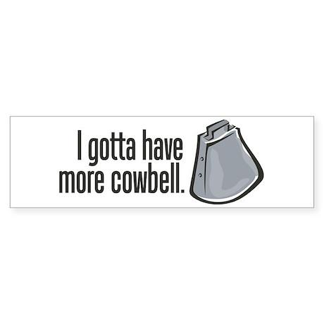 I Gotta Have More Cowbell! Bumper Sticker