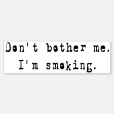 I'm Smoking Bumper Bumper Bumper Sticker