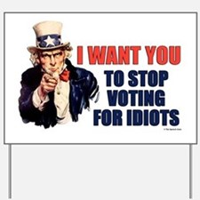 Stop Voting For Idiots Yard Sign