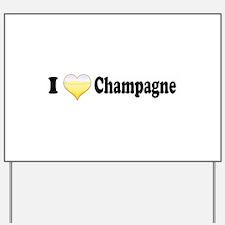 I Love Champagne Yard Sign