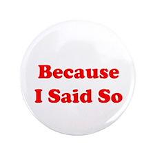 "Because I Said So 3.5"" Button"
