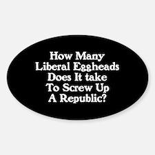 Liberal Eggheads Screw Up A Republic. Decal