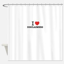 I Love DISCLAIMERS Shower Curtain
