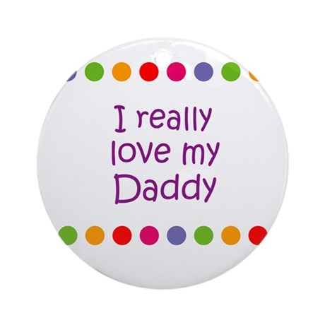 I really love my Daddy Ornament (Round)