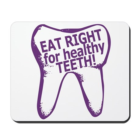 Eat Right Healthy Teeth Mousepad