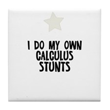 I Do My Own Calculus Stunts Tile Coaster