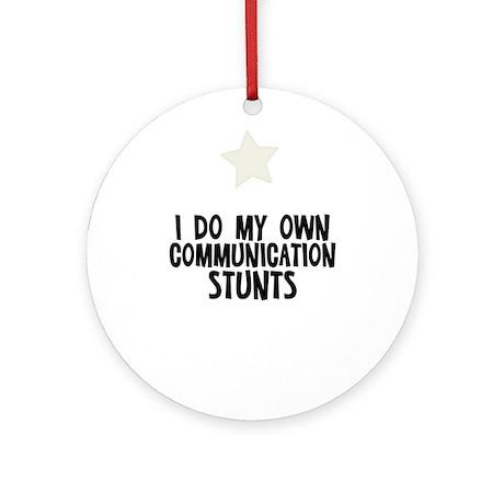 I Do My Own Communication Stu Ornament (Round)