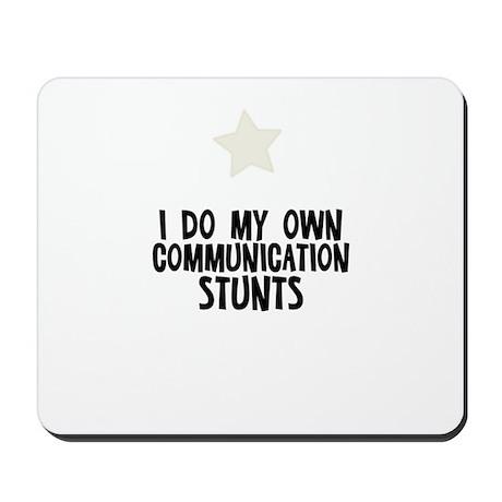 I Do My Own Communication Stu Mousepad