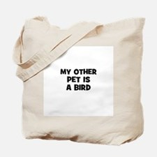 My Other Pet Is A Bird Tote Bag