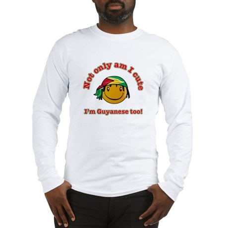 Not only am I cute I'm Guyanese too Long Sleeve T-
