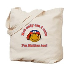 Not only am I cute I'm Haitian too Tote Bag