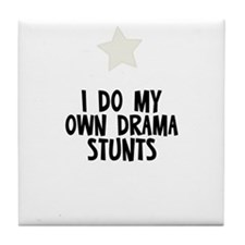 I Do My Own Drama Stunts Tile Coaster