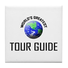 World's Greatest TOUR GUIDE Tile Coaster