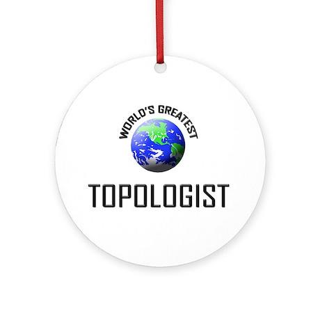 World's Greatest TOPOLOGIST Ornament (Round)
