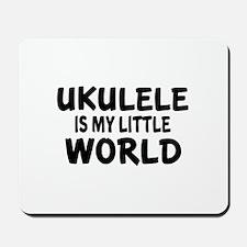 Ukulele Is My Little World Mousepad
