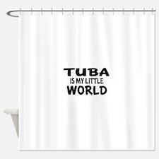 Tuba Is My Little World Shower Curtain