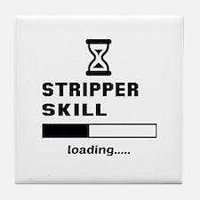 Stripper Skill Loading..... Tile Coaster