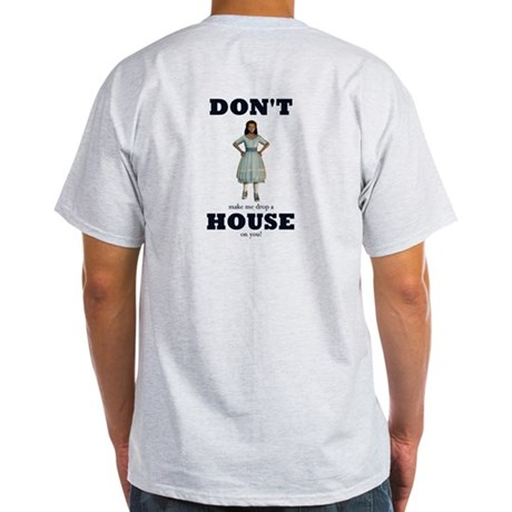 Dorothy's Don't make me drop a house on you! shirt