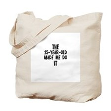 The 15-Year-Old Made Me Do It Tote Bag