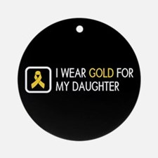 Childhood Cancer: Gold For My Daugh Round Ornament