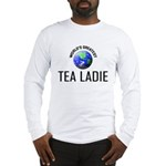 World's Greatest TEA LADIE Long Sleeve T-Shirt