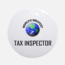 World's Greatest TAX INSPECTOR Ornament (Round)
